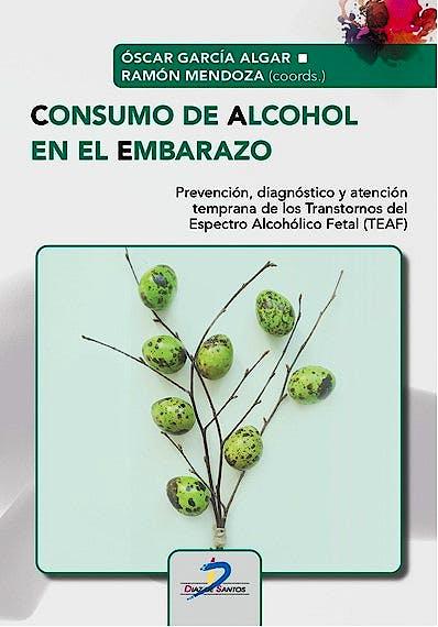 Portada del libro 9788490521519 Consumo de Alcohol en el Embarazo. Prevención, Diágnostico y Atención Temprana de los Trastornos del Espectro Alcohólico Fetal (TEAF)