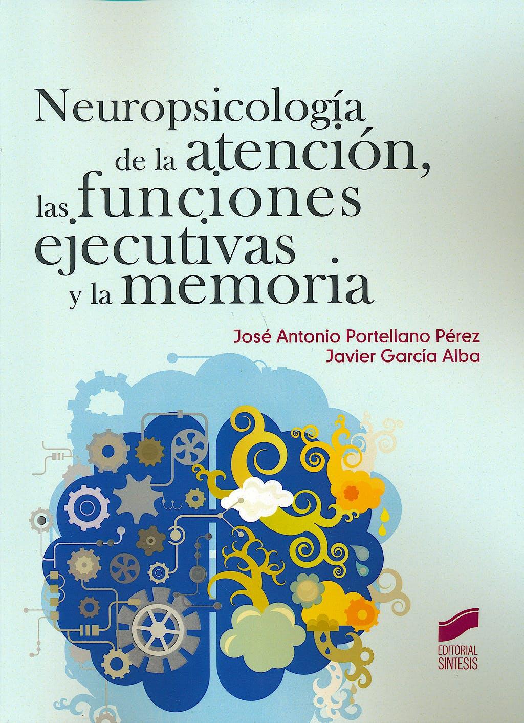 Portada del libro 9788490770269 Neuropsicologia de la Atencion, las Funciones Ejecutivas y la Memoria