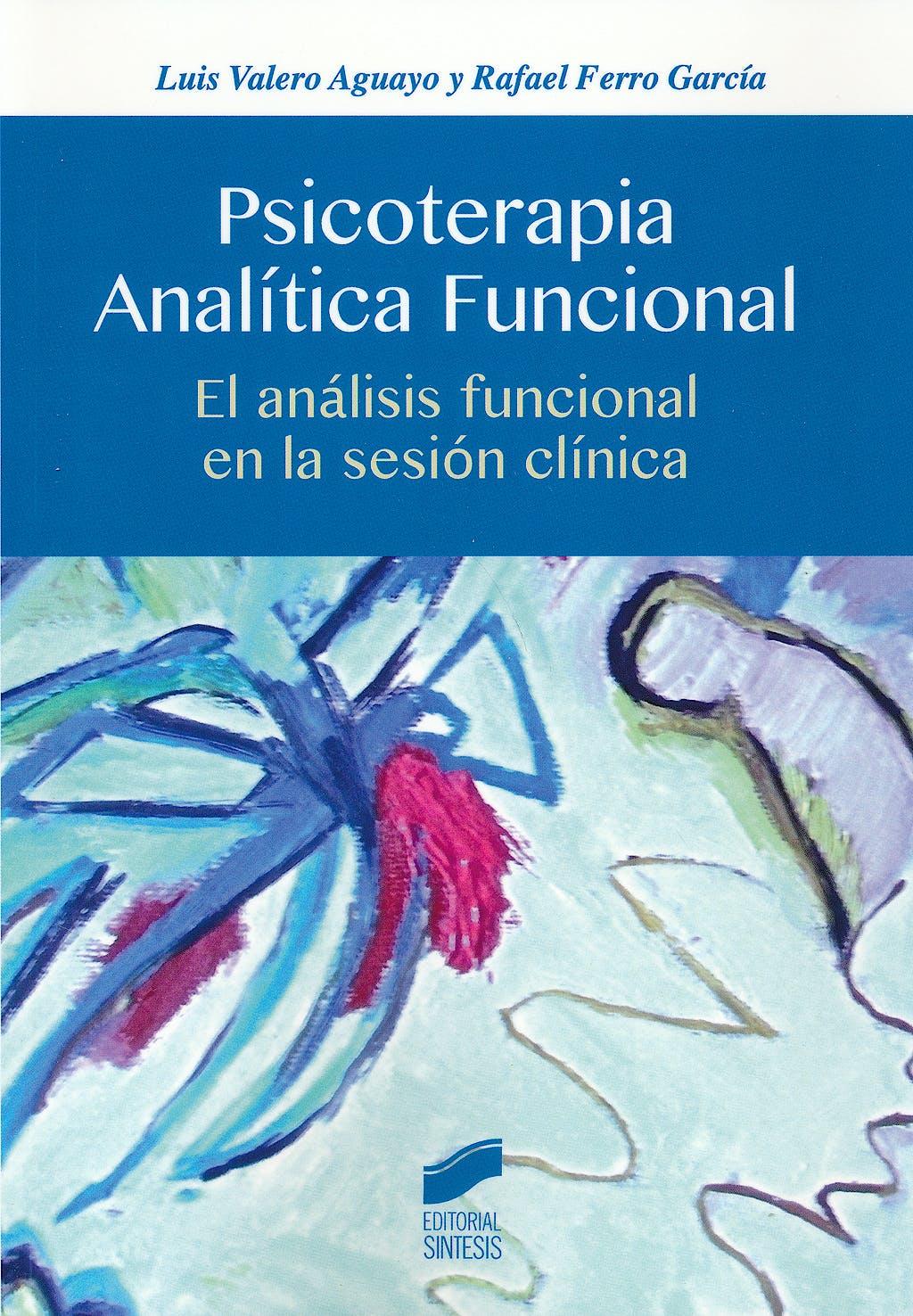 Portada del libro 9788490771501 Psicoterapia Analitica Funcional. el Analisis Funcional en la Sesion Clinica