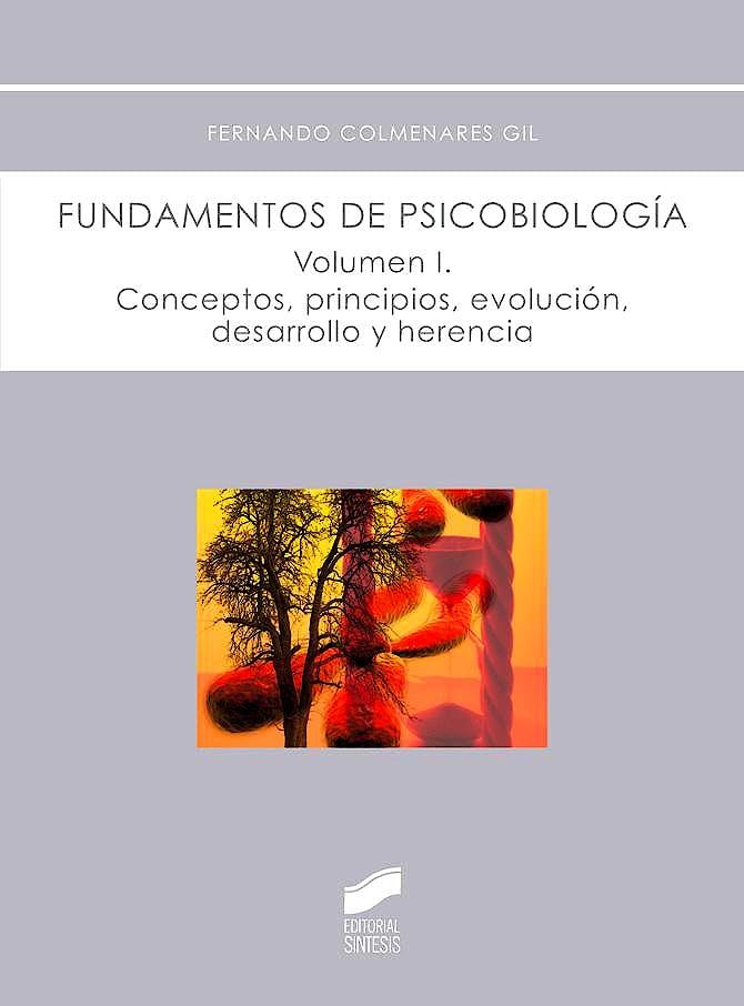 Portada del libro 9788490771952 Fundamentos de Psicobiología, Vol. 1: Conceptos, Principios, Evolución, Desarrollo y Herencia