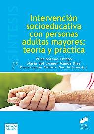 Portada del libro 9788490772355 Intervencion Socioeducativa con Personas Adultas Mayores: Teoria y Practica