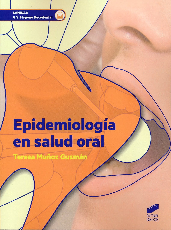 Portada del libro 9788490772744 Epidemiología en Salud Oral (Grado Superior Higiene Bucodental)