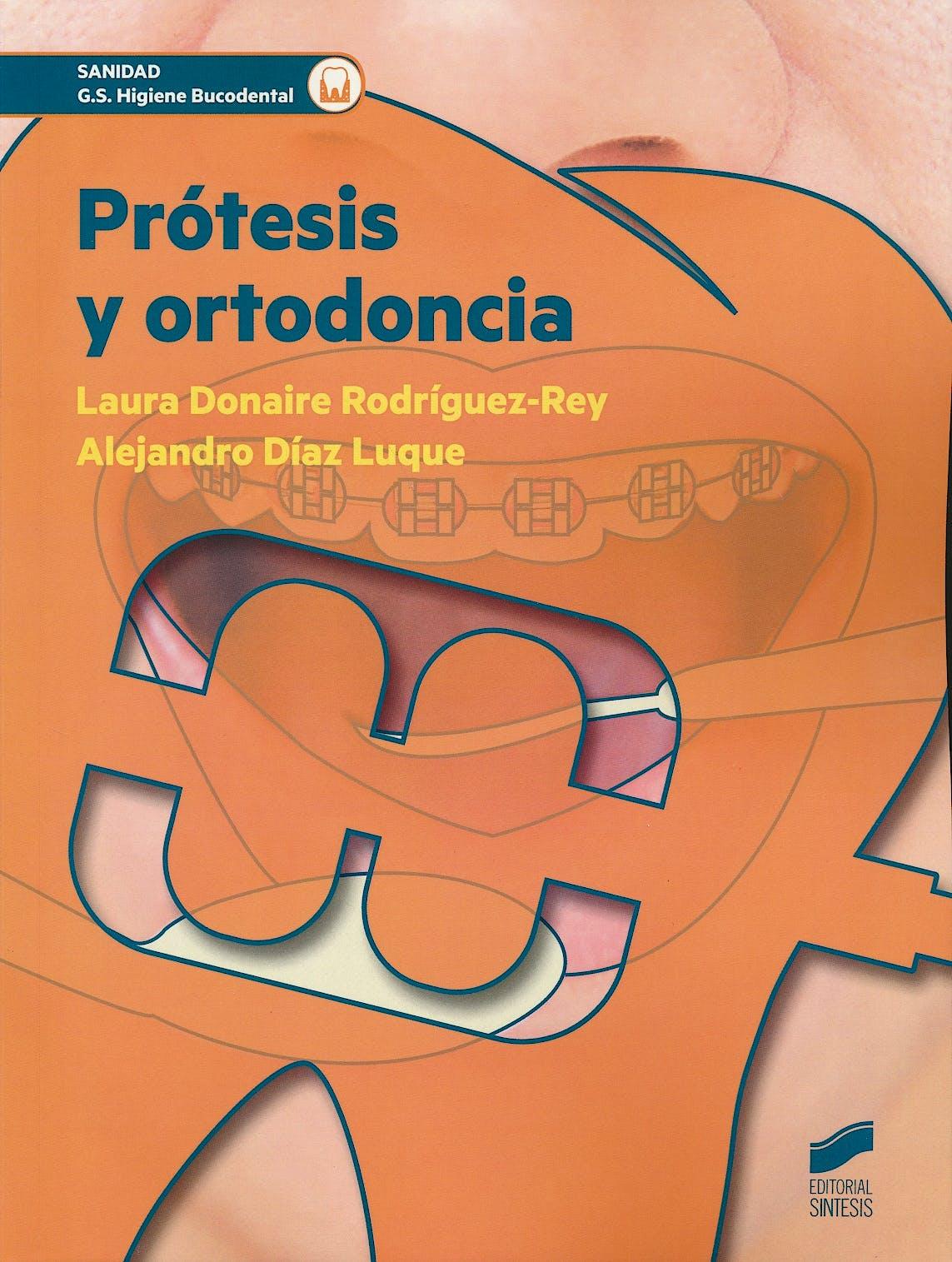 Portada del libro 9788490772935 Prótesis y Ortodoncia (Grado Superior Higiene Bucodental)