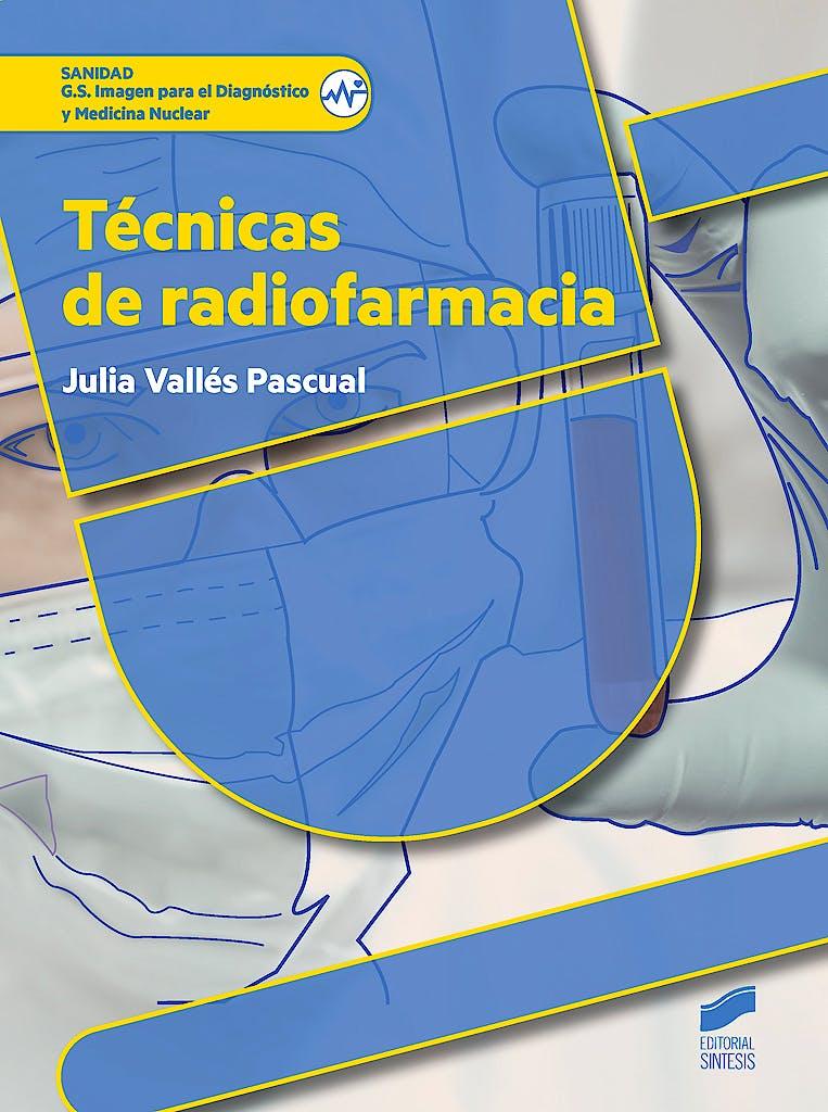 Portada del libro 9788490773383 Técnicas de Radiofarmacia (Grado Superior Imagen para el Diagnóstico y Medicina Nuclear)