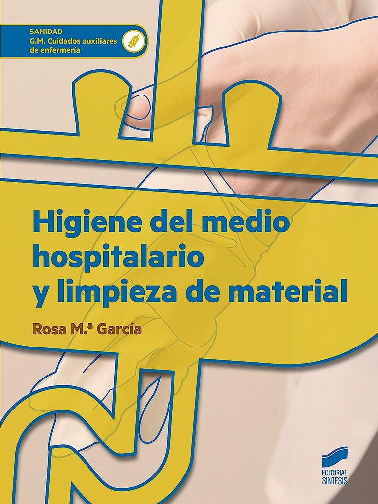 Portada del libro 9788490773390 Higiene del Medio Hospitalario y Limpieza de Material (Grado Medio Cuidados Auxiliares de Enfermería)