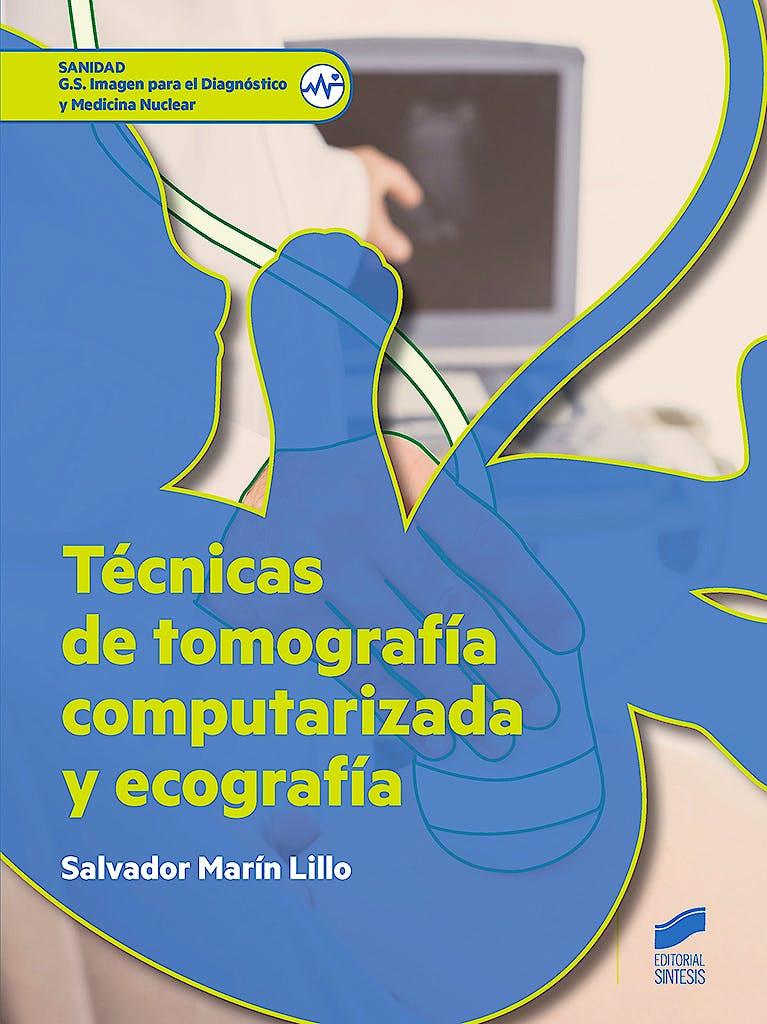 Portada del libro 9788490773604 Técnicas de Tomografía Computarizada y Ecografía (Grado Superior Imagen para el Diagnóstico y Medicina Nuclear)