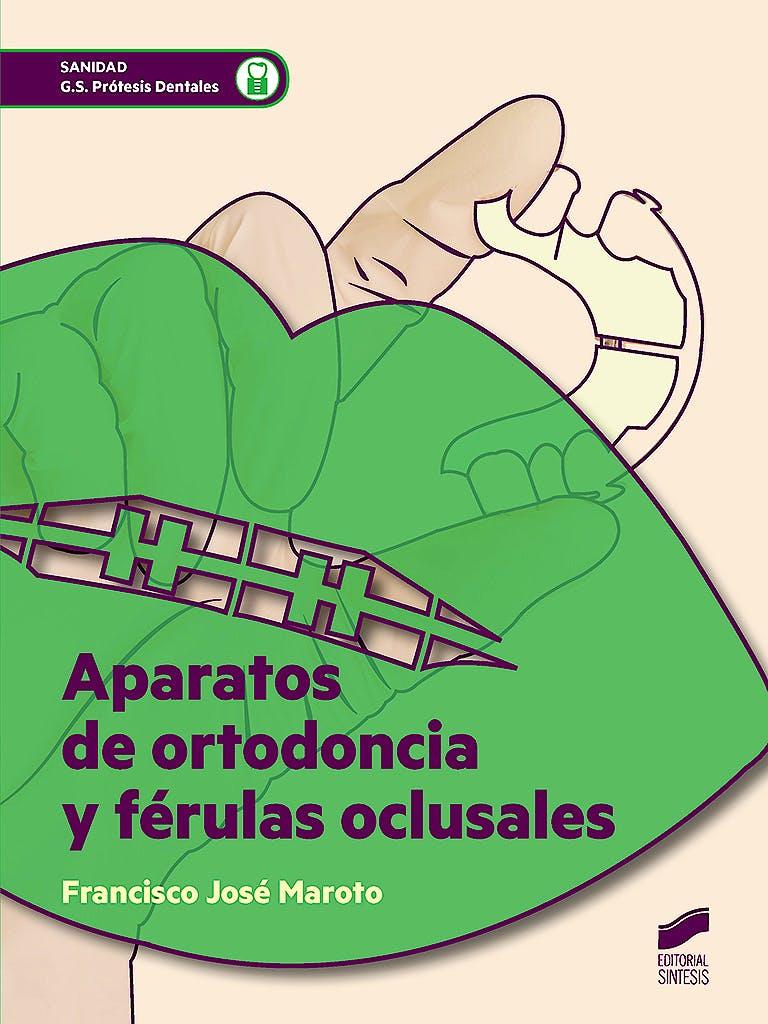Portada del libro 9788490773673 Aparatos de Ortodoncia y Férulas Oclusales (Grado Superior Prótesis Dentales)