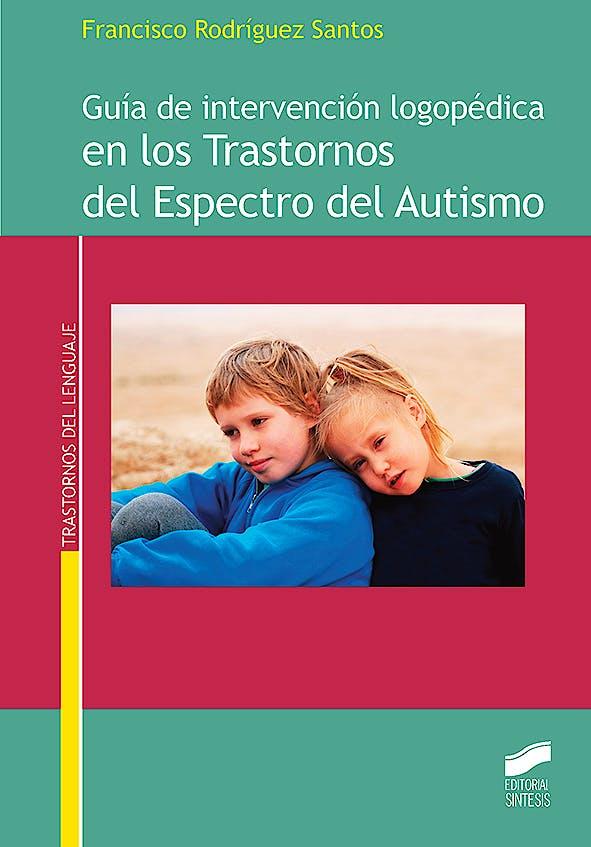 Portada del libro 9788490773826 Guía de Intervención Logopédica en los Trastornos del Espectro del Autismo