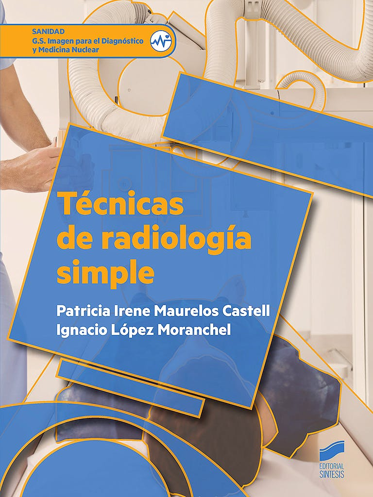 Portada del libro 9788490773901 Técnicas de Radiología Simple (Grado Superior Imagen para el Diagnóstico y Medicina Nuclear)