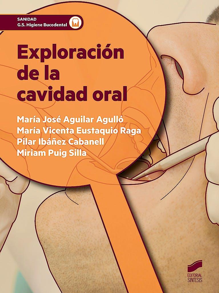 Portada del libro 9788490774946 Exploración de la Cavidad Oral (Grado Superior Higiene Bucodental)