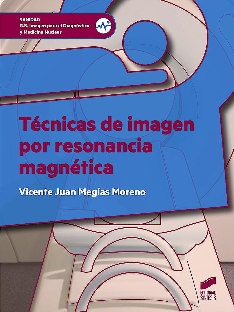 Portada del libro 9788490774960 Técnicas de Imagen por Resonancia Magnética (Grado Superior Imagen para el Diagnóstico y Medicina Nuclear)