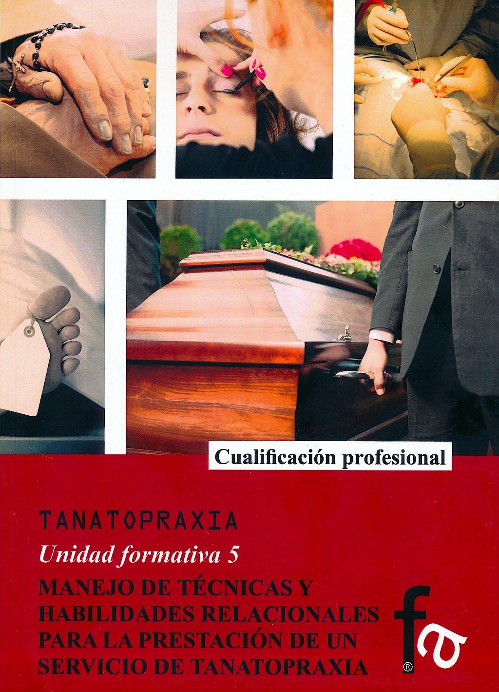 Portada del libro 9788490880241 Manejo de Tecnicas y Habilidades Relacionales para la Prestacion de un Servicio de Tanatopraxia (Tanatopraxia, Unidad Formativa 5)