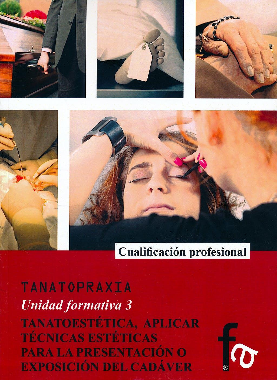 Portada del libro 9788490880265 Tanatoestética, Aplicar Técnicas Estéticas para la Presentación o Exposición del Cadáver (Tanatopraxia, Unidad Formativa 3)