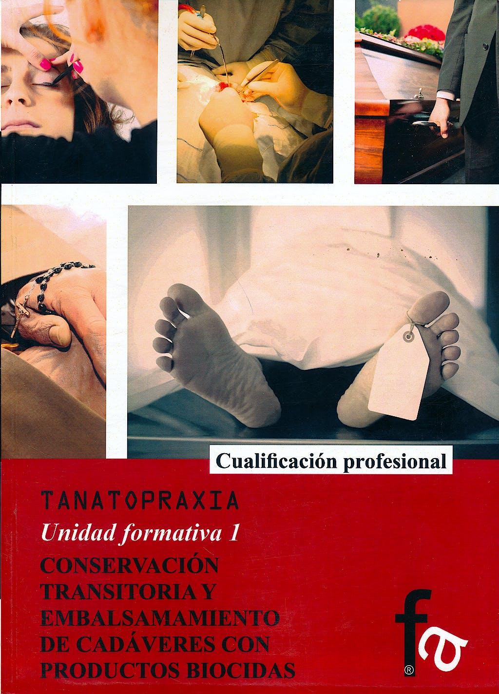 Portada del libro 9788490880289 Conservacion Transitoria y Embalsamamiento de Cadaveres con Productos Biocidas (Tanatopraxia, Unidad Formativa 1)