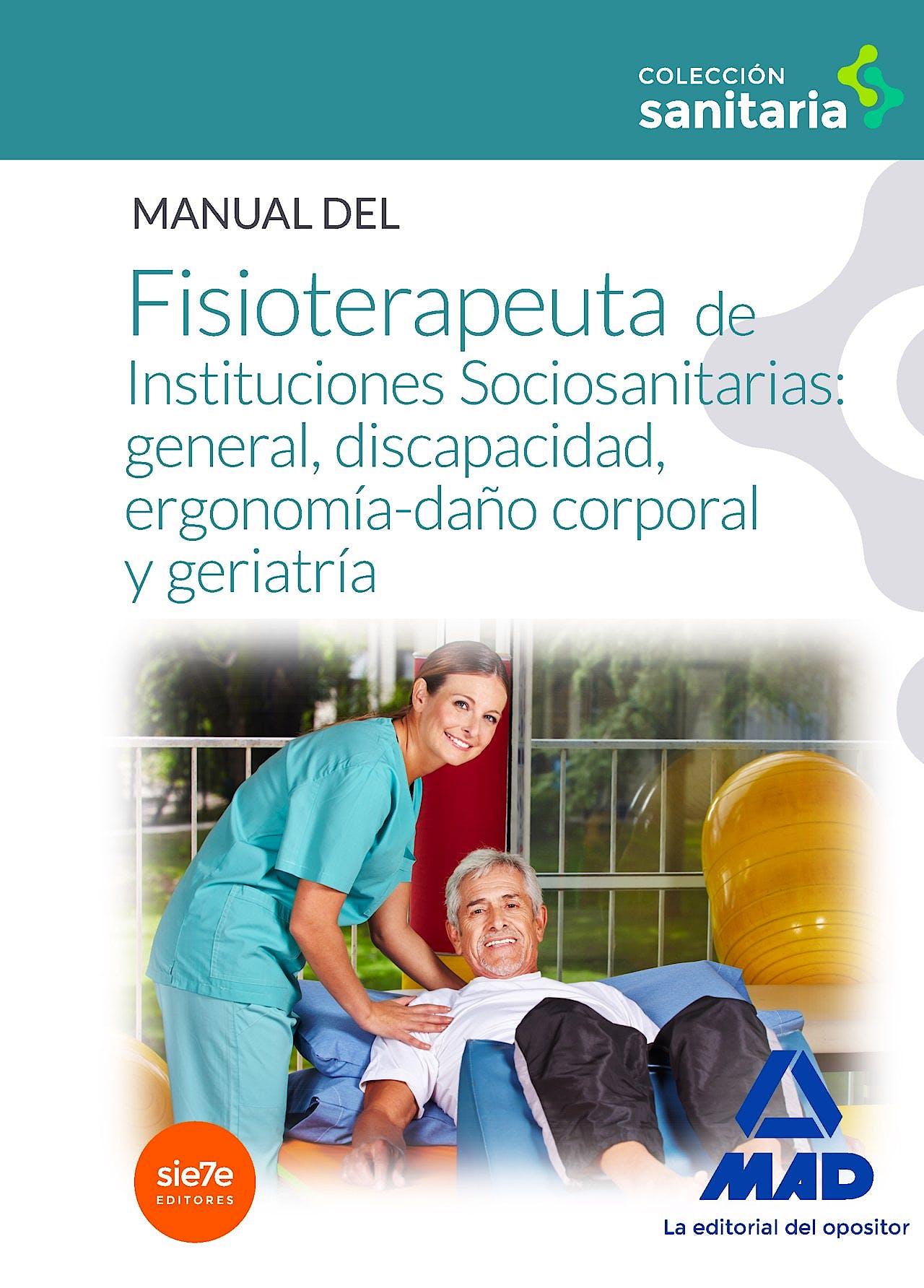 Portada del libro 9788490934883 Manual del Fisioterapeuta de Instituciones Sociosanitarias: General, Discapacidad, Ergonomia-Daño Corporal y Geriatria