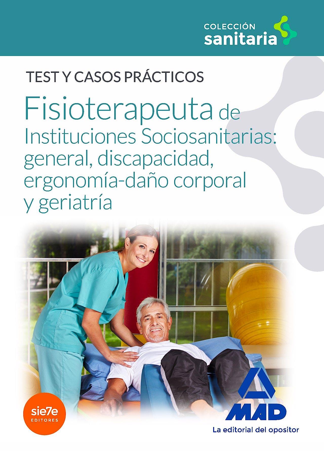 Portada del libro 9788490937648 Manual del Fisioterapeuta de Instituciones Sociosanitarias: General, Discapacidad, Ergonomia-Daño Corporal y Geriatria. Test y Casos Practicos