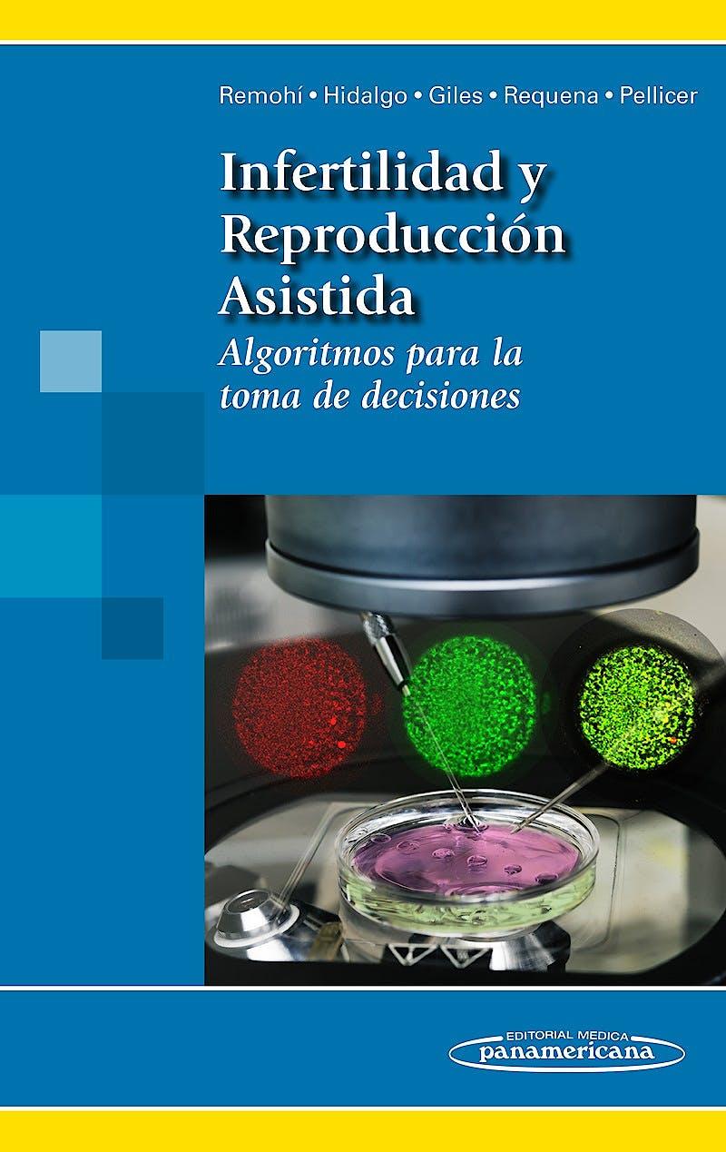 Portada del libro 9788491100164 Infertilidad y Reproducción Asistida. Algoritmos para la Toma de Decisiones