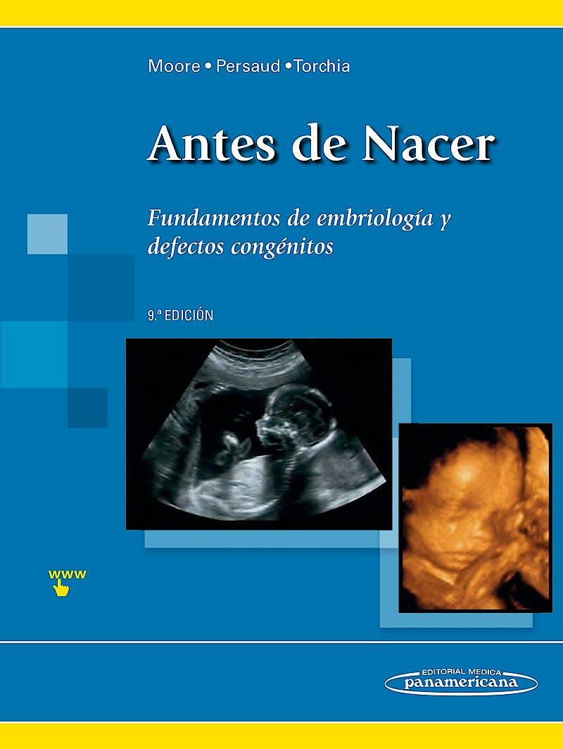 Portada del libro 9788491100324 Antes de Nacer. Fundamentos de Embriología y Defectos Congénitos + Acceso Online