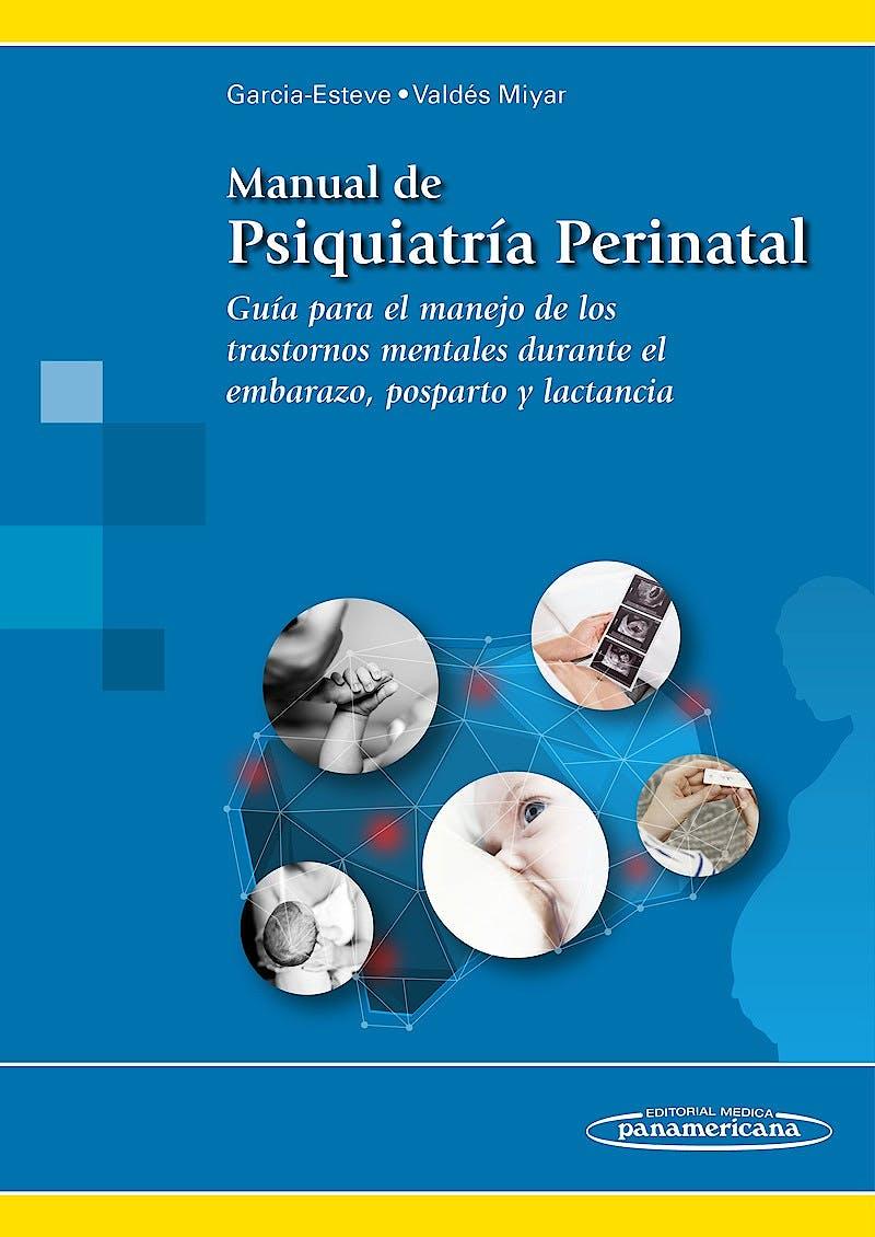 Portada del libro 9788491100447 Manual de Psiquiatría Perinatal. Guía para el Manejo de los Trastornos Mentales durante el Embarazo, Posparto y Lactancia