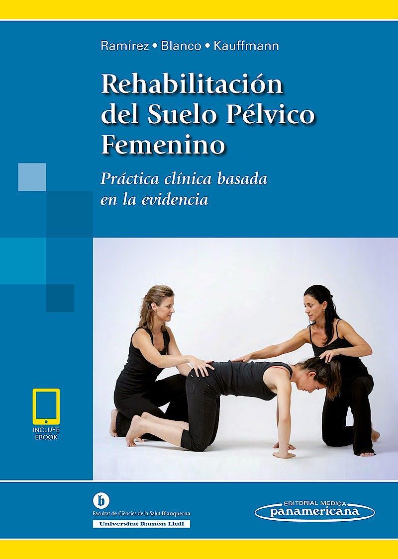 Portada del libro 9788491104759 Rehabilitación del Suelo Pélvico Femenino. Práctica Clínica Basada en la Evidencia
