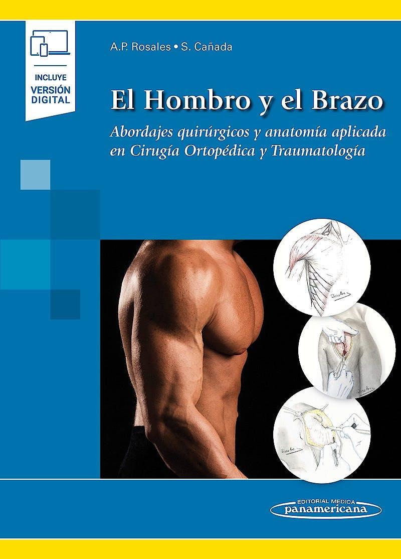 Portada del libro 9788491105398 El Hombro y el Brazo. Abordajes Quirúrgicos y Anatomía Aplicada en Cirugía Ortopédica y Traumatología (Incluye Versión Digital)