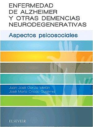 Portada del libro 9788491131434 Enfermedad de Alzheimer y Otras Demencias Neurodegenerativas. Aspectos Psicosociales