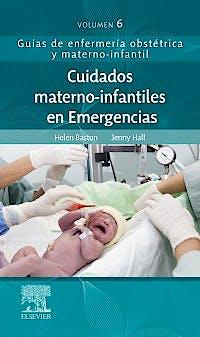 Portada del libro 9788491136453 Cuidados Materno-Infantiles en Emergencias (Guías de Enfermería Obstétrica y Materno-Infantil, Vol. 6)