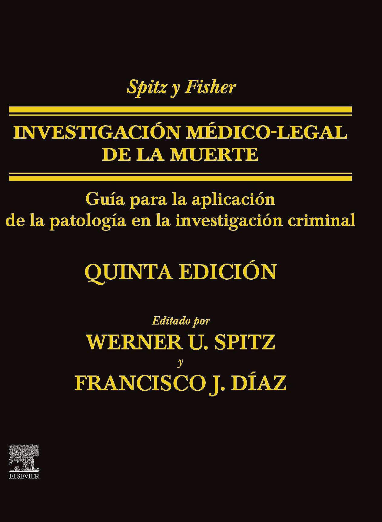 Portada del libro 9788491139638 SPITZ y FISHER Investigación Médico-Legal de la Muerte. Guía para la Aplicación de la Patología a la Investigación Criminal