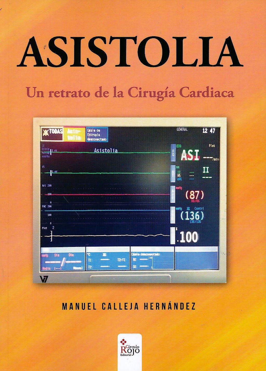 Portada del libro 9788491405580 Asistolia. Un Retrato de la Cirugía Cardiaca