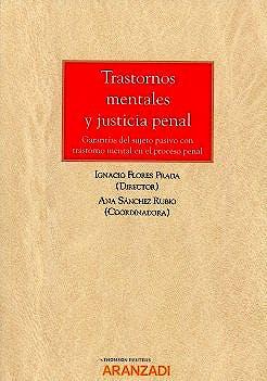 Portada del libro 9788491524489 Trastornos Mentales y Justicia Penal. Garantías del Sujeto Pasivo con Trastorno Mental en el Proceso Penal