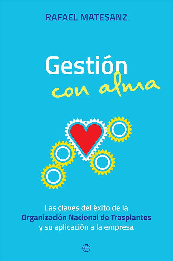 Portada del libro 9788491646426 Gestión con Alma. Las Claves del Éxito de la Organización Nacional de Trasplantes y su Aplicación a la Empresa