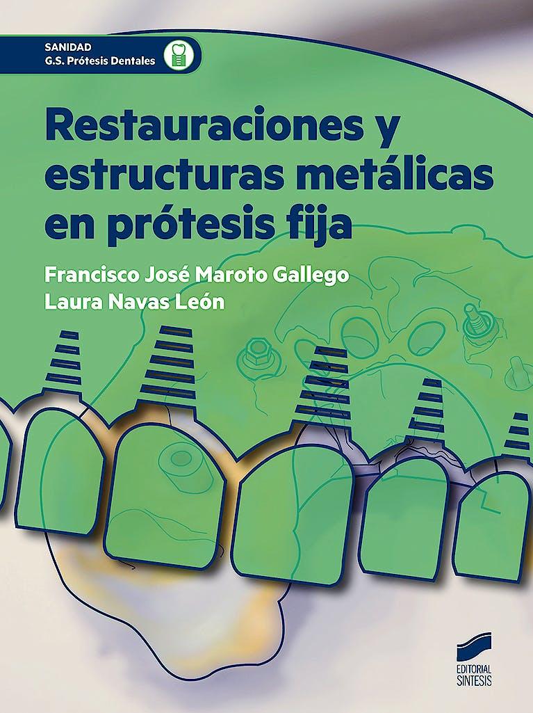 Portada del libro 9788491710172 Restauraciones y Estructuras Metálicas en Prótesis Fija (Grado Superior Prótesis Dentales)