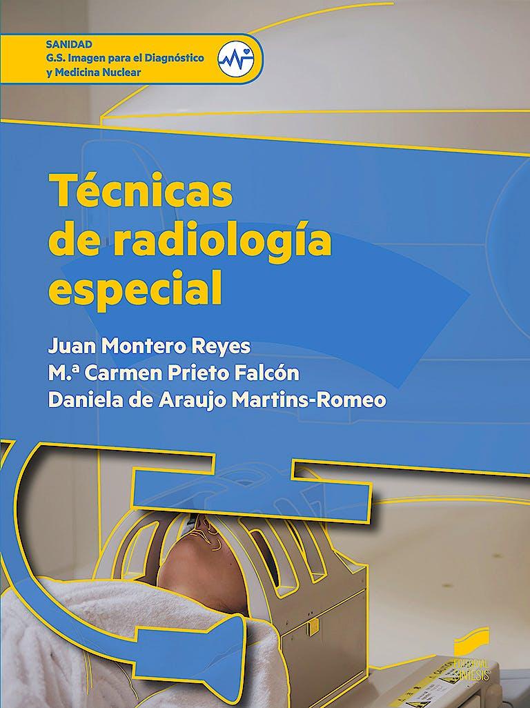 Portada del libro 9788491710264 Técnicas de Radiología Especial (Grado Superior de Imagen para el Diagnóstico y Medicina Nuclear)