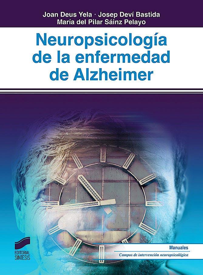 Portada del libro 9788491711322 Neuropsicología de la Enfermedad de Alzheimer (Biblioteca de Neuropsicología, Vol. 23)
