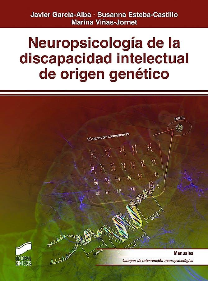 Portada del libro 9788491711469 Neuropsicología de la Discapacidad Intelectual de Origen Genético