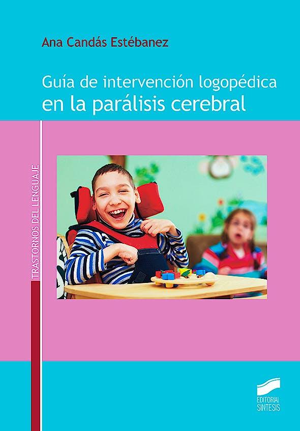 Portada del libro 9788491712107 Guía de Intervención Logopédica en la Parálisis Cerebral