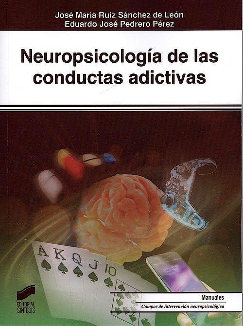 Portada del libro 9788491713340 Neuropsicología de las Conductas Adictivas