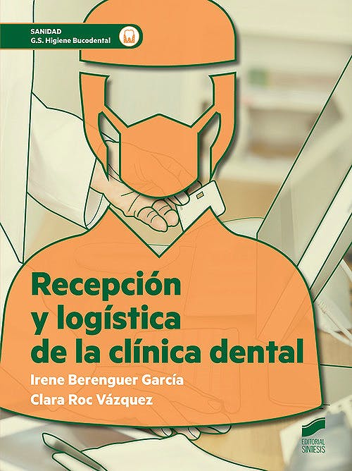 Portada del libro 9788491713531 Recepción y Logística de la Clínica Dental (Grado Superior Higiene Bucodental)