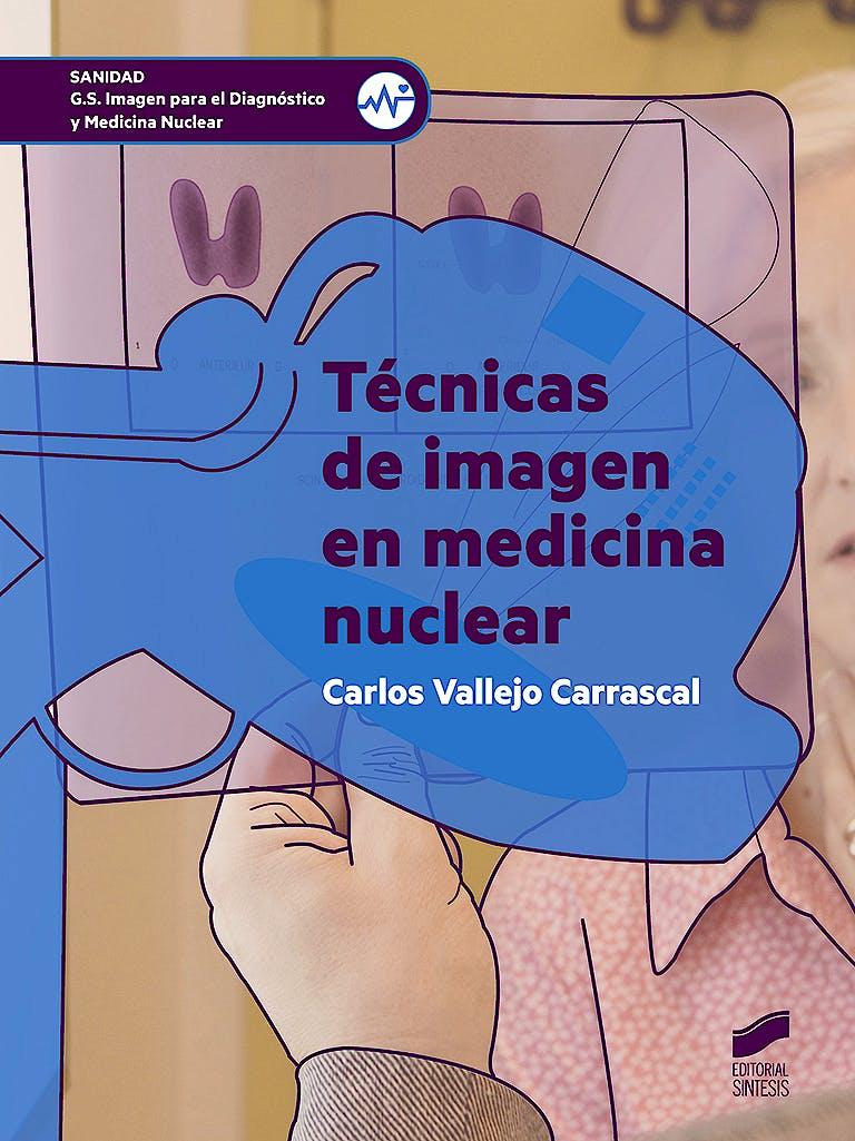 Portada del libro 9788491713692 Técnicas de Imagen en Medicina Nuclear (Grado Superior Imagen para el Diagnóstico y Medicina Nuclear)