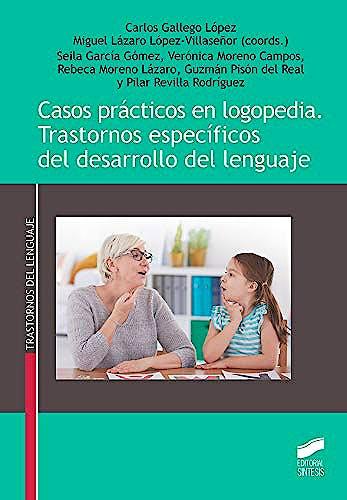 Portada del libro 9788491714651 Casos Prácticos en Logopedia. Trastornos Específicos del Desarrollo del Lenguaje