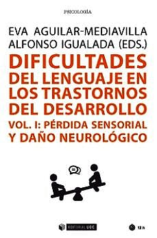 Portada del libro 9788491805007 Dificultades del Lenguaje en los Transtornos del Desarrollo Vol. I, Pérdida Sensorial y Daño Neurológico