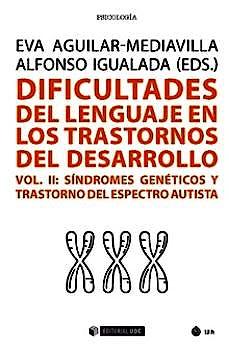 Portada del libro 9788491805281 Dificultades del Lenguaje en los Trastornos del Desarrollo.vol. II, Síndromes Genéticos y Trastornos del Espectro Autista