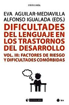 Portada del libro 9788491805373 Dificultades del Lenguaje en los Trastornos del Desarrollo.vol. III, Factores de Riesgo y Dificultades Comórbidas