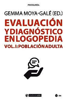 Portada del libro 9788491806592 Evaluación y Diagnóstico en Logopedia, Vol. I: Población Adulta