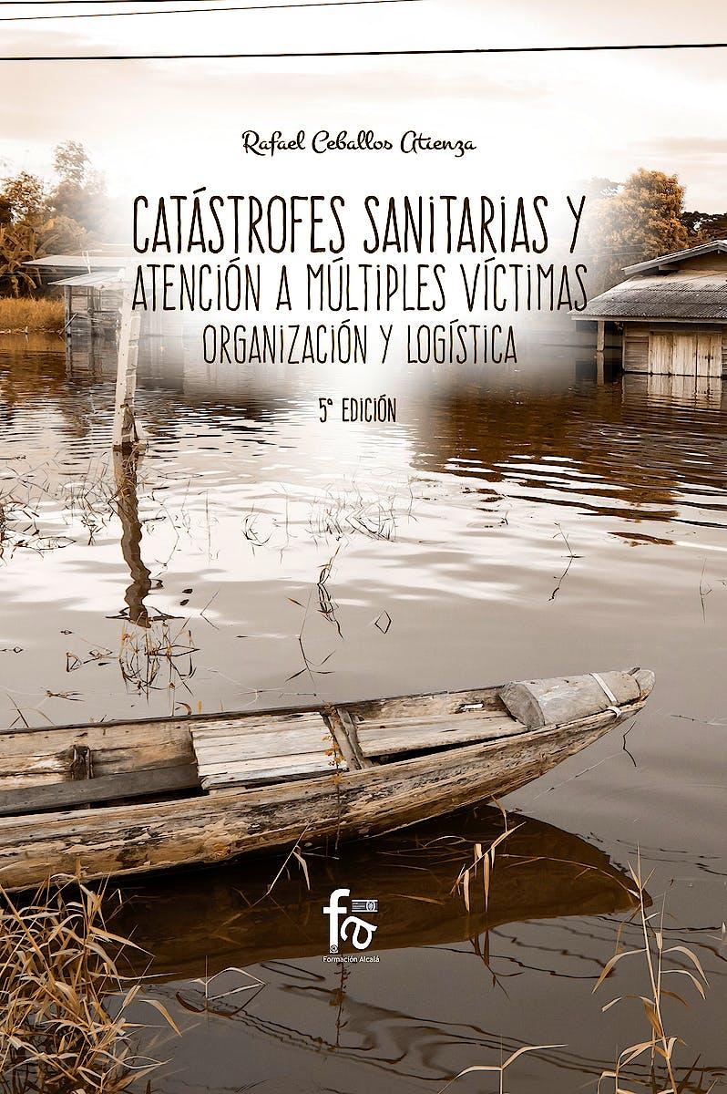 Portada del libro 9788491930549 Catástrofes Sanitarias y Atención a Múltiples Víctimas. Organización y Logística