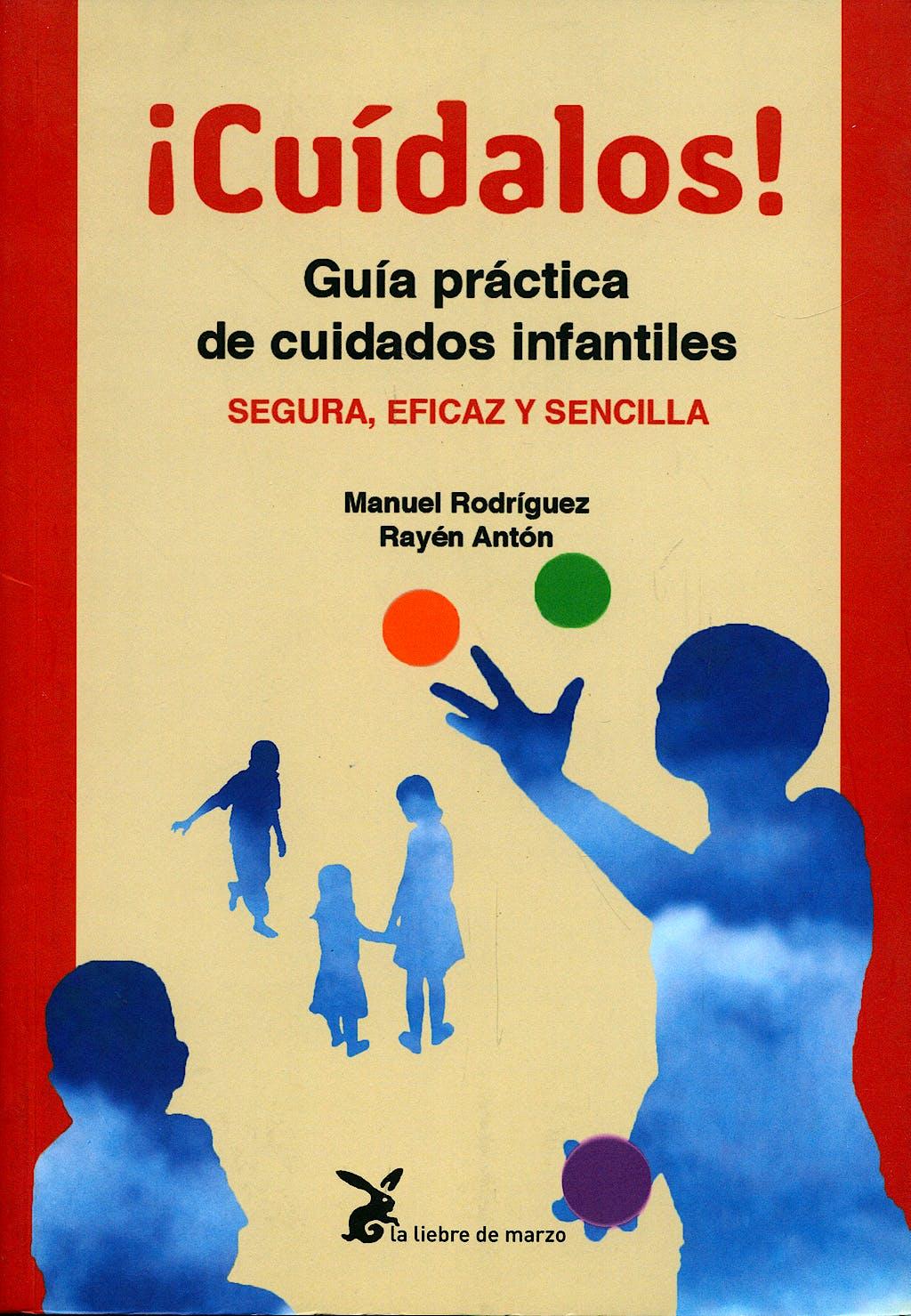 Portada del libro 9788492470013 ¡Cuidalos! Guia Practica de Cuidados Infantiles: Segura, Eficaz y Sencilla
