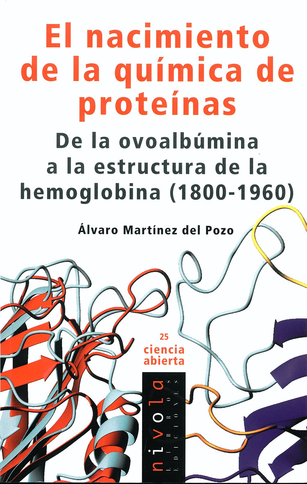 Portada del libro 9788492493302 El Nacimiento de la Química de Proteinas. De la Ovoalbumina a la Estructura de la Hemoglobina