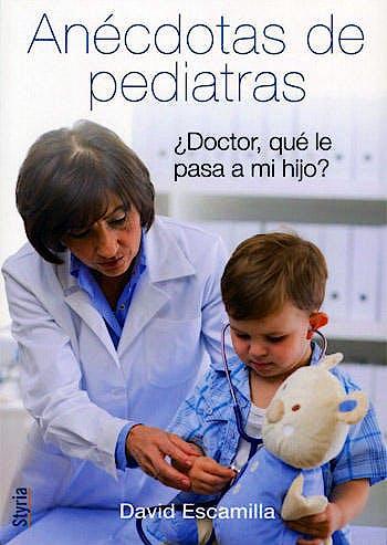 Portada del libro 9788492520411 Anecdotas de Pediatras ¿Doctor, que Le Pasa a Mi Hijo?