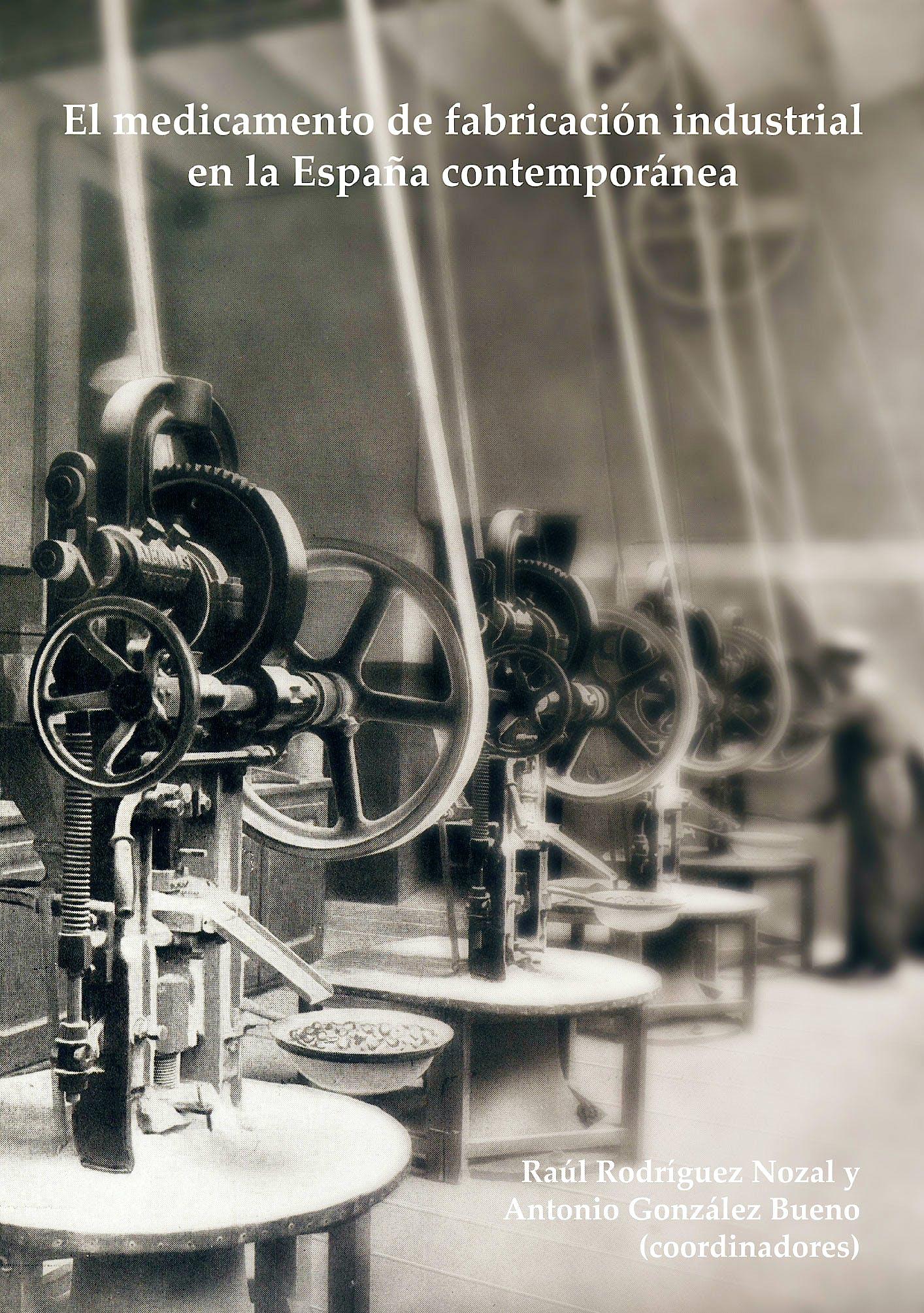 Portada del libro 9788492539284 El Medicamento de Fabricación Industrial en la España Contemporánea