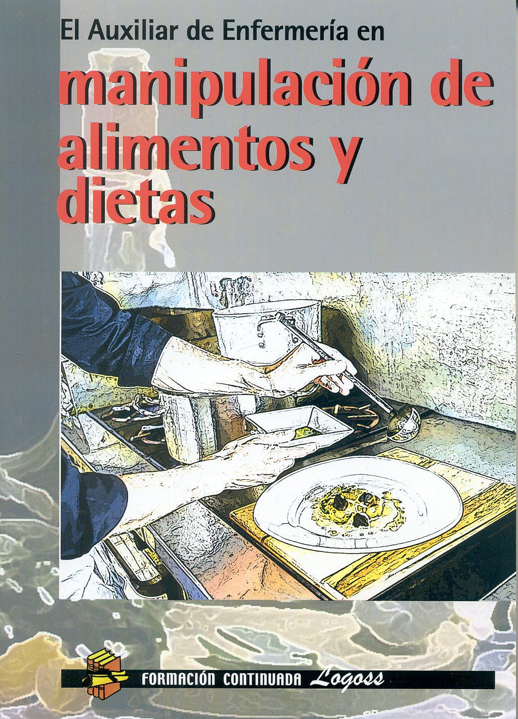 Portada del libro 9788492551484 El Auxiliar de Enfermeria en Manipulacion de Alimentos y Dietas